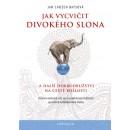 Jak vycvičit divokého slona, ...a další dobrodružství na cestě bdělosti  (autorJan Chozen Baysová)