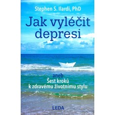 Jak vyléčit depresi / Stephen S. Ilardi